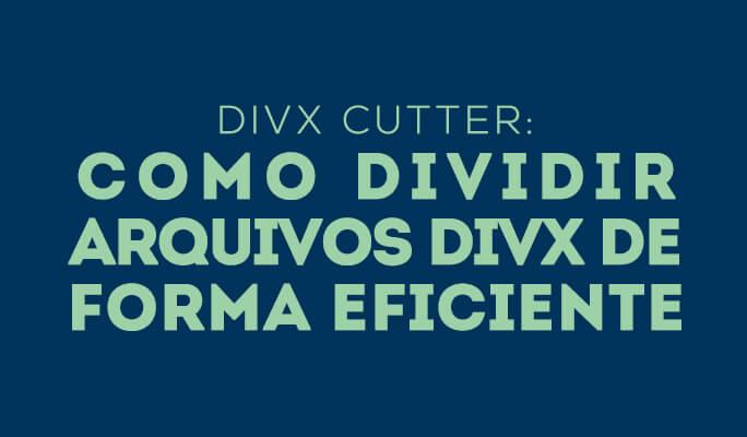 Divx Cutter: Como dividir arquivos Divx de forma eficiente