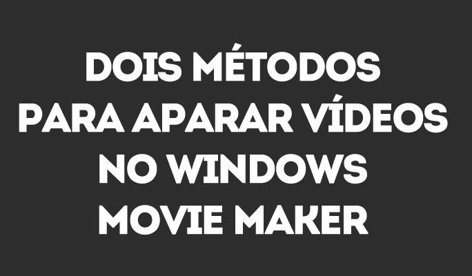 Como Cortar Vídeo no Windows Movie Maker (Dois Jeitos)