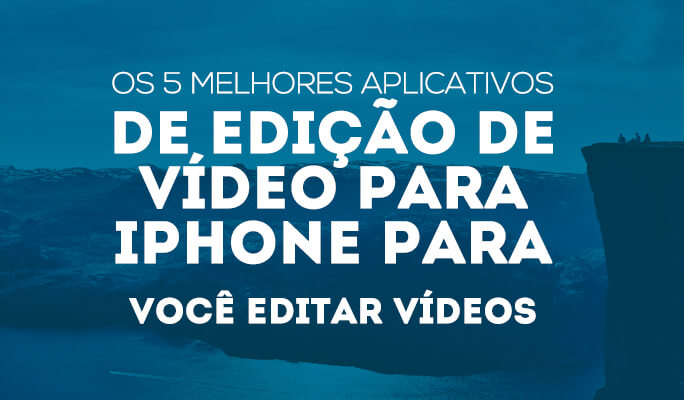 Os 5 melhores aplicativos de edição de vídeo para iPhone para você editar vídeos