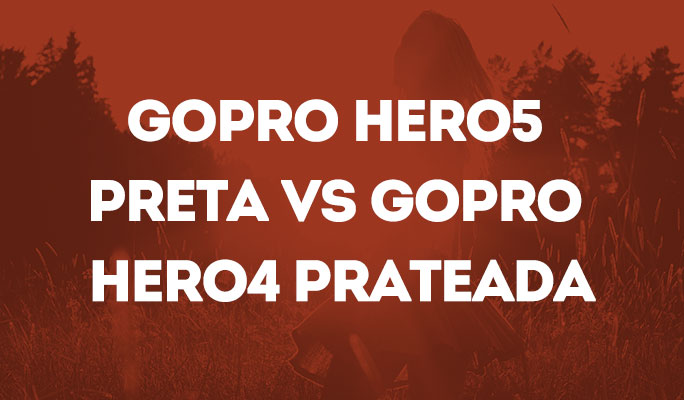 GoPro Hero5 Preta vs GoPro Hero4 Prateada