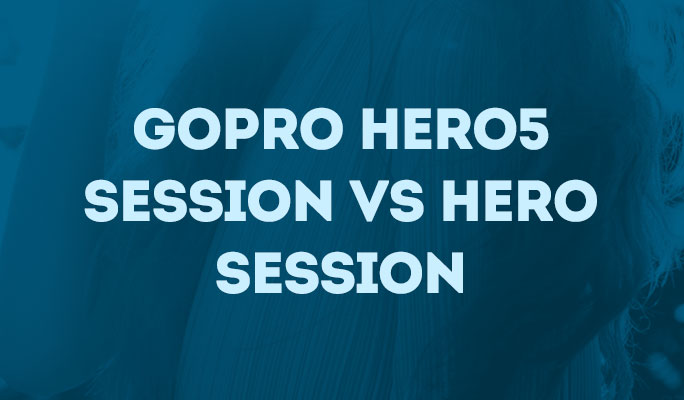 GoPro Hero5 Session Vs Hero Session