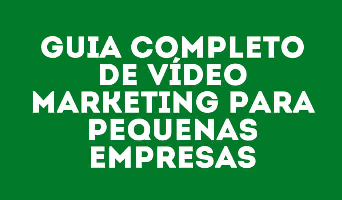 Guia Completo de Vídeo Marketing para Pequenas empresas