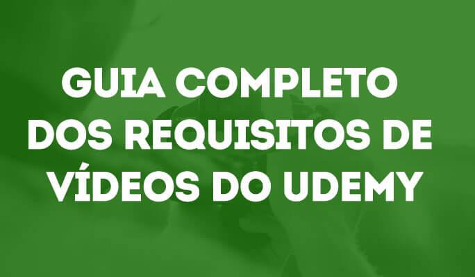 Guia Completo dos Requisitos de Vídeos do Udemy