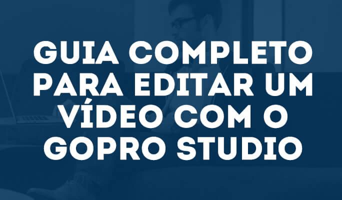 Guia completo para editar um vídeo com o GoPro Studio