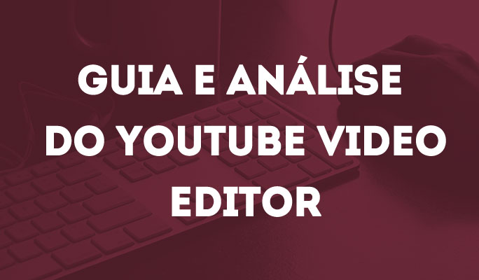 Guia e Análise do YouTube Video Editor