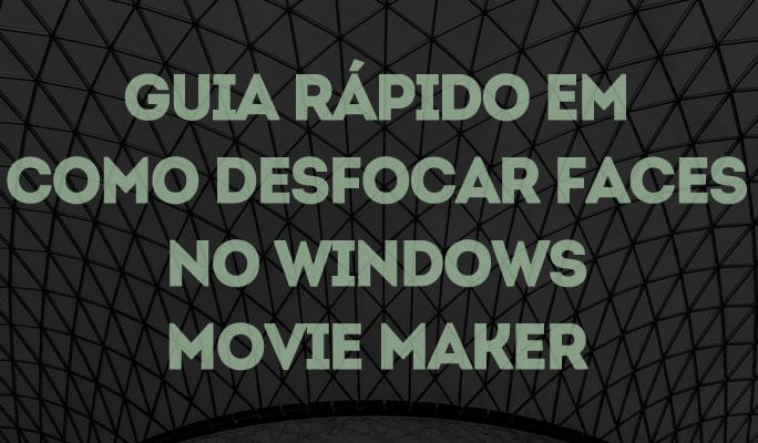 Guia Rápido em Como Desfocar Faces no Windows Movie Maker