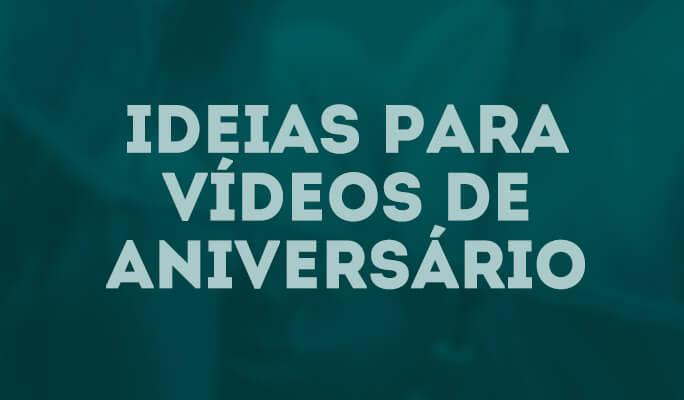 Ideias para Vídeos de Aniversário