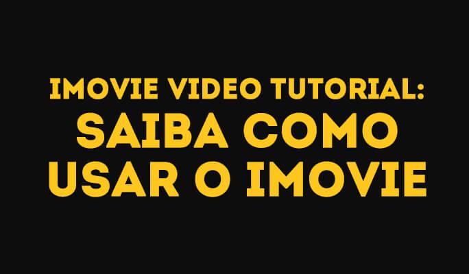 Video Tutorial iMovie: Saiba como usar iMovie