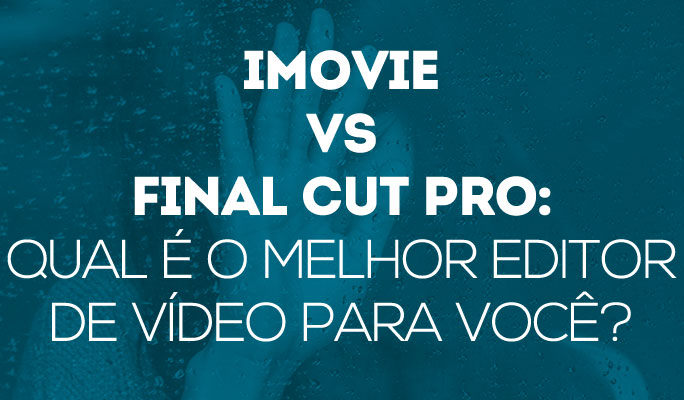 iMovie Vs Final Cut Pro: Qual é o Melhor Editor de Vídeo para Você?