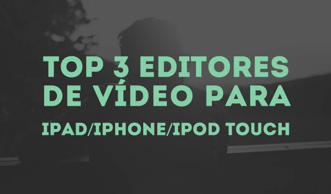Top 3 editores de vídeo para iPad/iPhone/iPod Touch