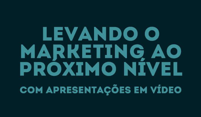 Levando o Marketing ao próximo nível com Apresentações em Vídeo