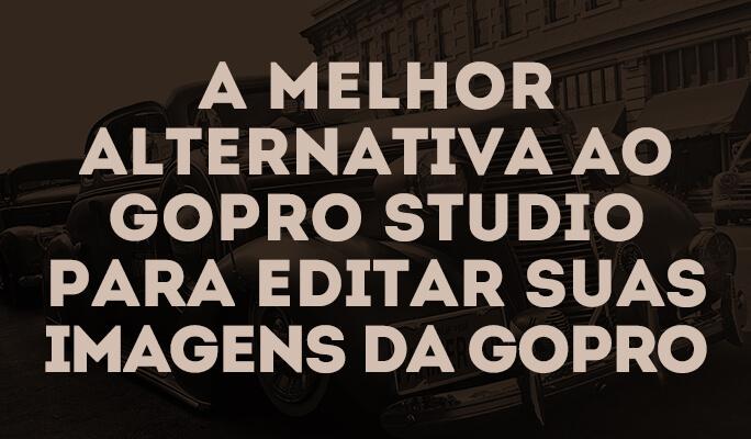 A Melhor Alternativa ao GoPro Studio para editar suas imagens da Gopro