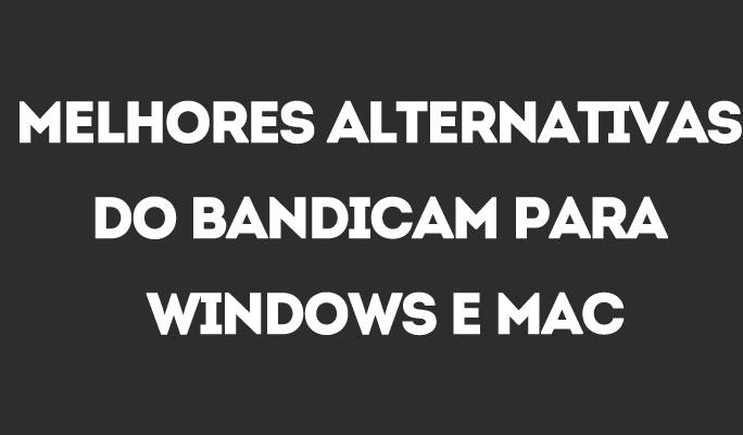 Melhores Alternativas do Bandicam para Windows e Mac