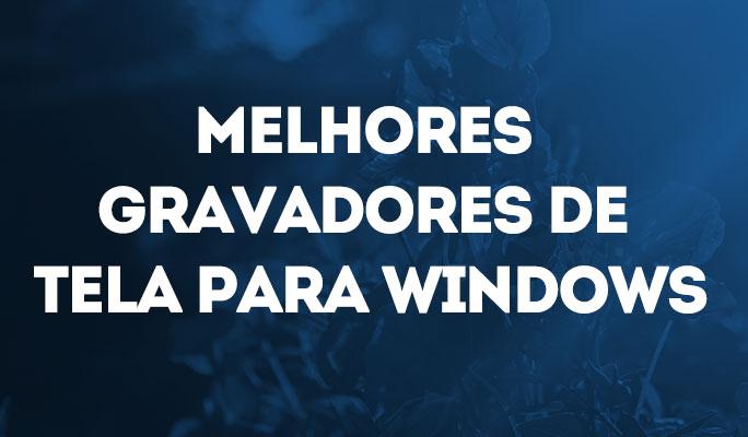 Melhores Gravadores de Tela para Windows