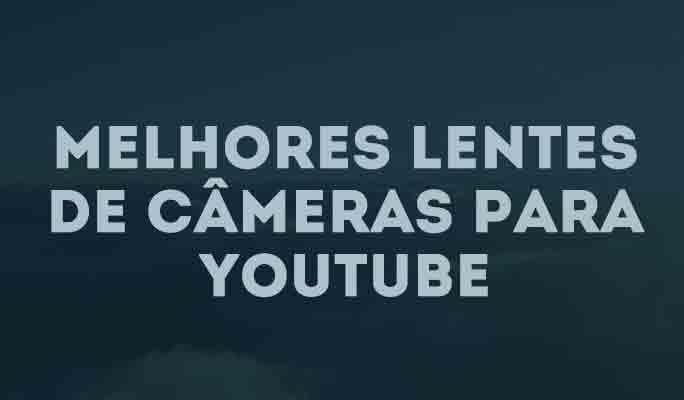 Melhores Lentes de Câmeras para YouTube