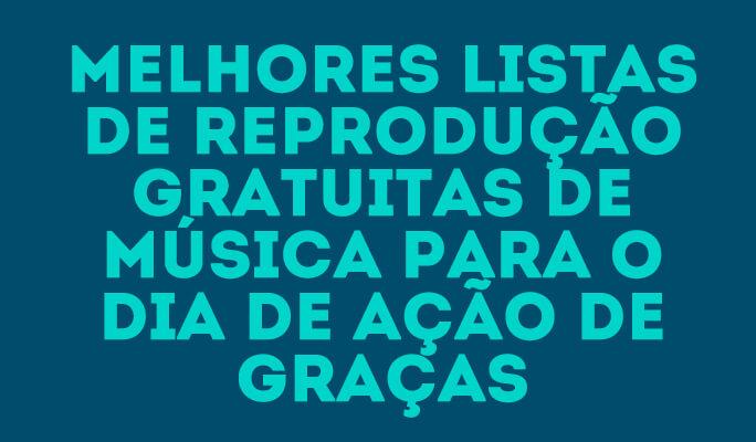 Melhores Listas de Reprodução Gratuitas de Música para o Dia de Ação de Graças