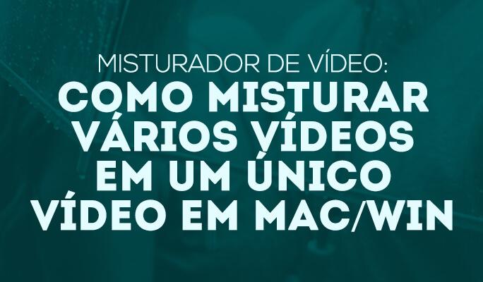 Misturador de Vídeo: como misturar vários vídeos em um único vídeo em Mac/Win