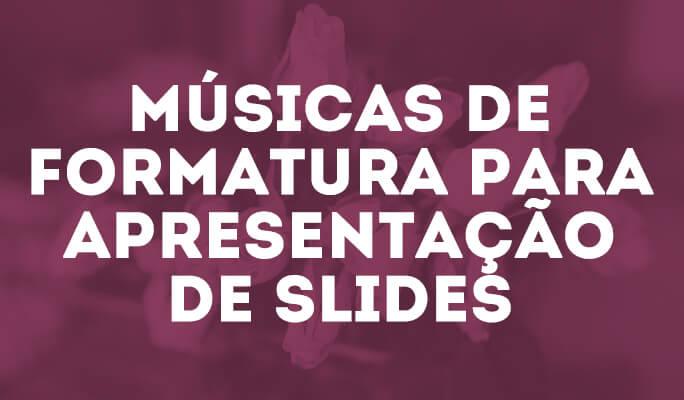 Músicas de formatura para apresentação de slides