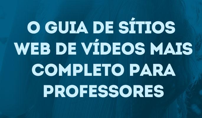 O guia de sítios web de vídeos mais completo para professores