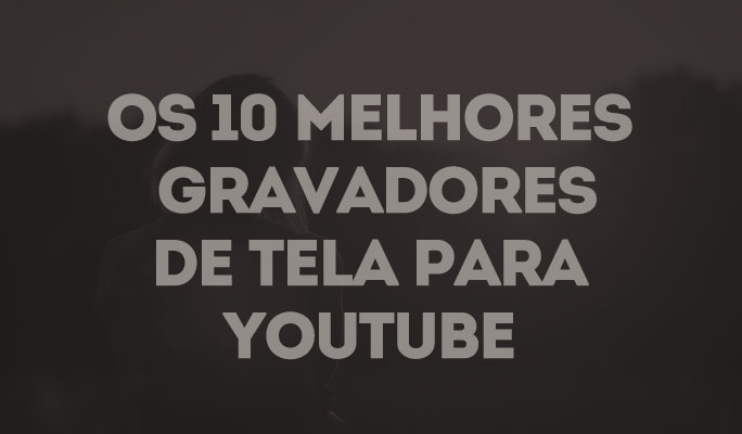 Os 10 Melhores Gravadores de Tela para YouTube