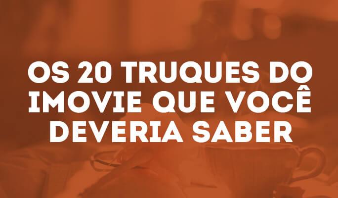 Os 20 Truques do iMovie Que Você Deveria Saber