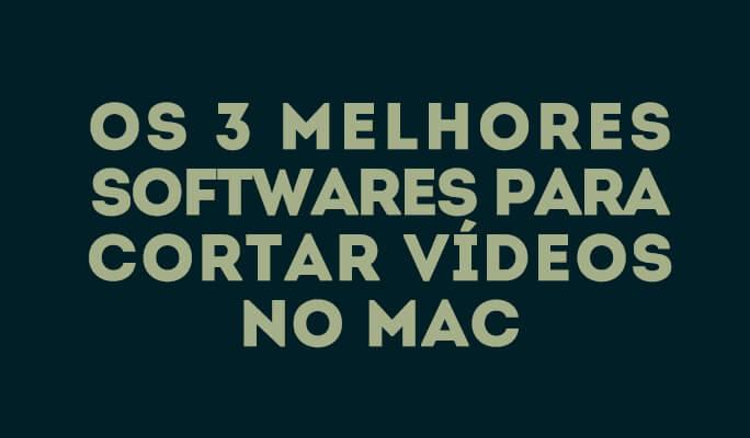 Os 3 Melhores Softwares para Cortar Vídeos no Mac