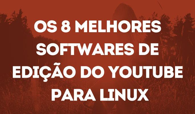 Os 8 Melhores Softwares de Edição do YouTube para Linux
