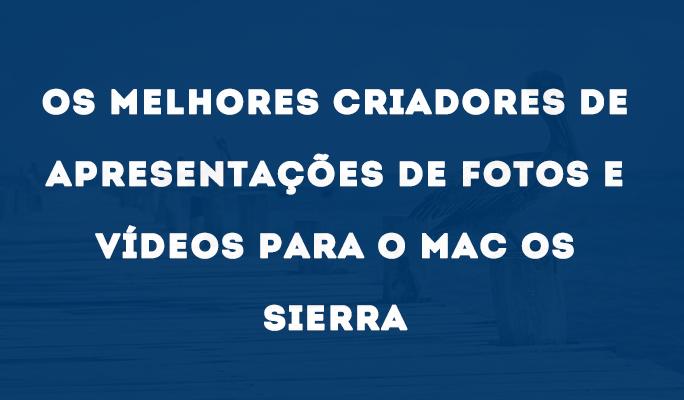 Os Melhores Criadores de Slide de Fotos e Vídeos para o Mac OS Sierra