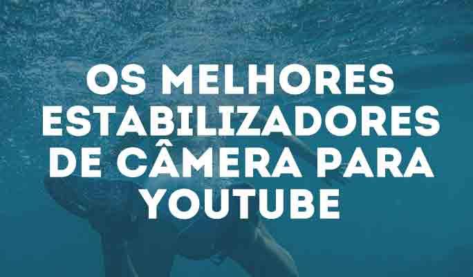 Os Melhores Estabilizadores de Câmera para YouTube