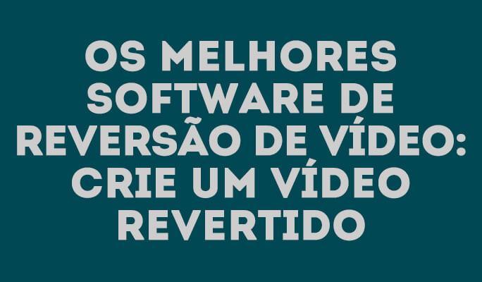 Os Melhores Software de Reversão de Vídeo: crie um vídeo revertido