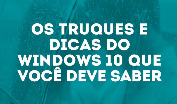 Os Truques e Dicas do Windows 10 Que Você Deve Saber