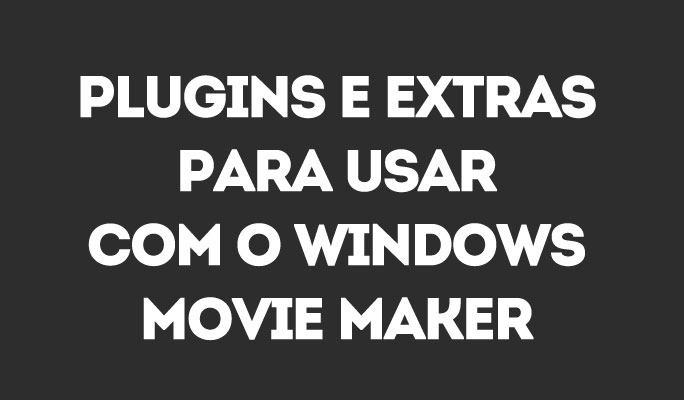 Plugins e Extras para Usar com o Windows Movie Maker