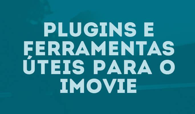 Plugins e Ferramentas úteis para o iMovie