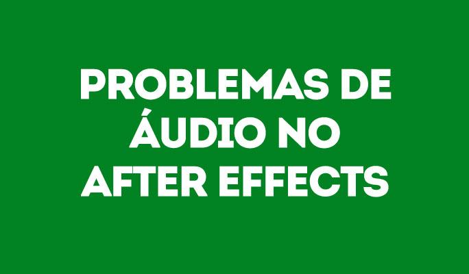 Problemas de Áudio no After Effects