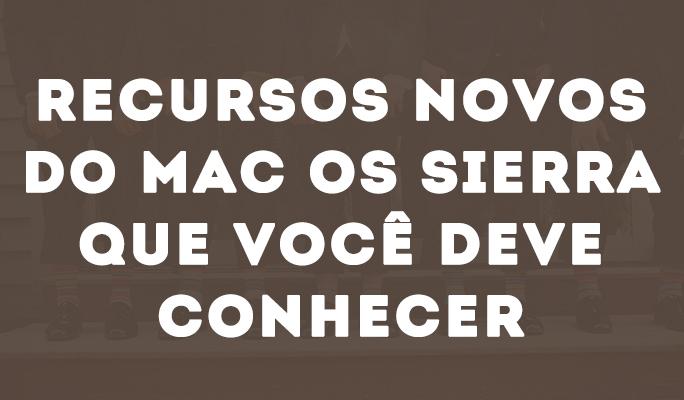 Recursos Novos do Mac OS Sierra que Você Deve Conhecer