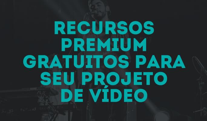Recursos Premium Gratuitos para Seu Projeto de Vídeo