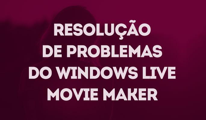 Resolução de Problemas do Windows Live Movie Maker