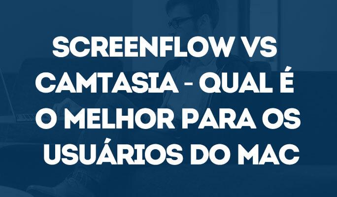 Screenflow vs Camtasia - Qual é o Melhor para os Usuários do Mac