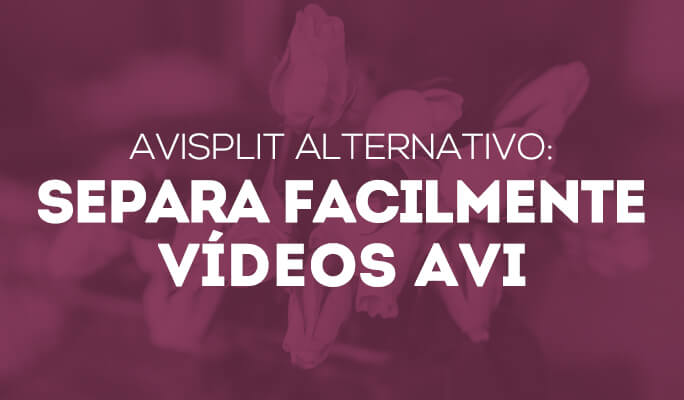 AviSplit alternativo: Separa facilmente vídeos AVI