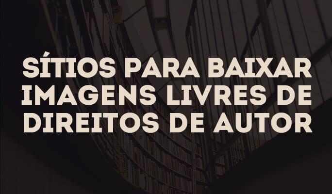 Sites para Baixar Imagens Livres de Direitos de Autor
