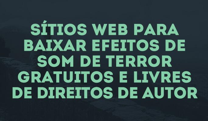 Site de Efeitos de Som de Terror Gratuitos e Livres de Direitos de Autor