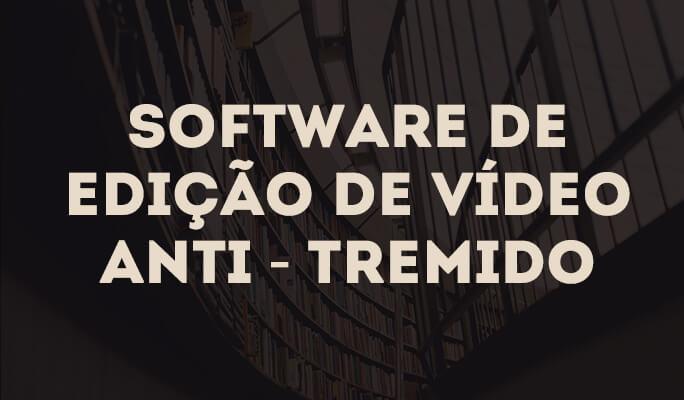Software de Edição de Vídeo Anti - Tremido