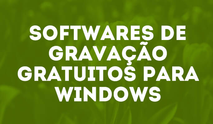 Softwares de gravação gratuitos para Windows