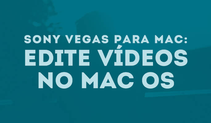Sony Vegas para Mac: Edite vídeos no Mac OS