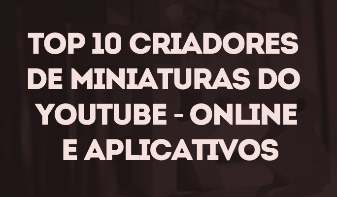 Top 10 Criadores de Miniaturas do YouTube - Online e Aplicativos
