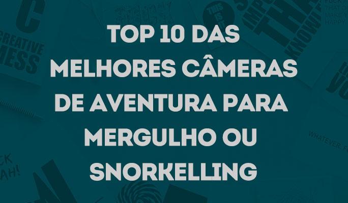 Top 10 das Melhores Câmeras de Aventura para Mergulho ou Snorkelling