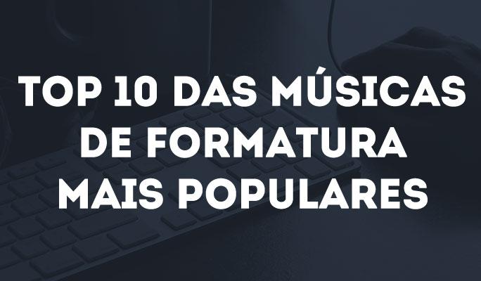Top 10 das Músicas de Formatura Mais Populares