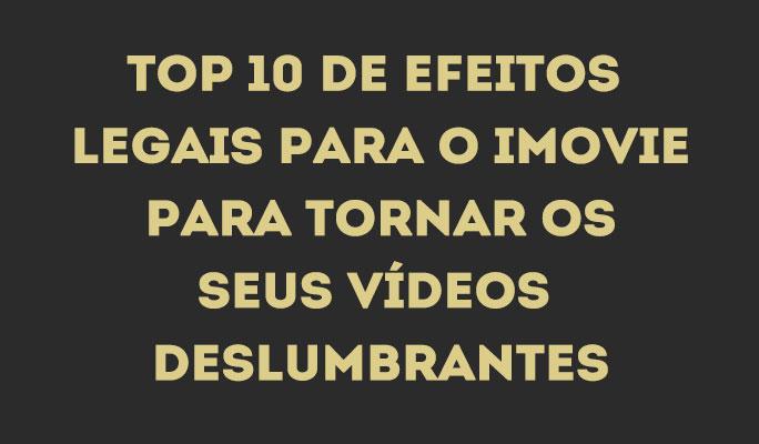 Top 10 de Efeitos Legais para o iMovie para Tornar os Seus Vídeos Deslumbrantes