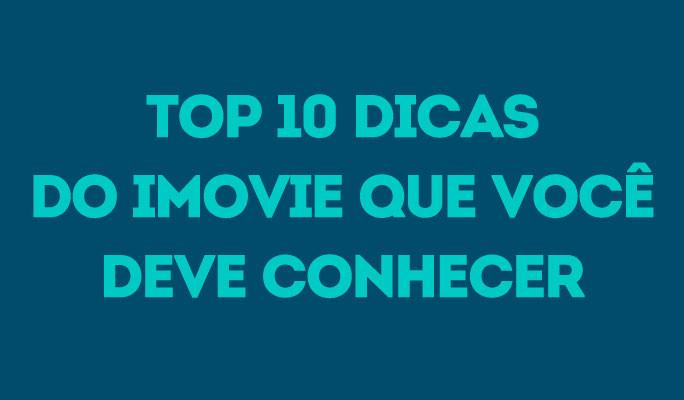 Top 10 Dicas do iMovie que Você Deve Conhecer