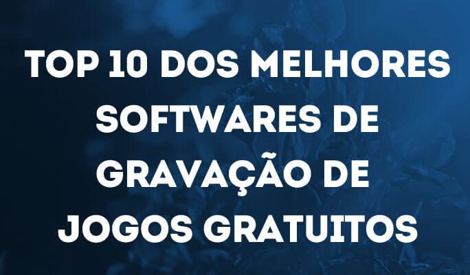 Top 10 dos Melhores Softwares de Gravação de Jogos Gratuitos